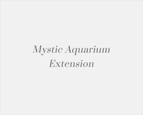 Mystic Aquarium Extension